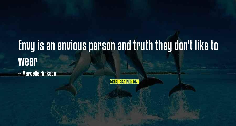 Marcelle Sayings By Marcelle Hinkson: Envy is an envious person and truth they don't like to wear