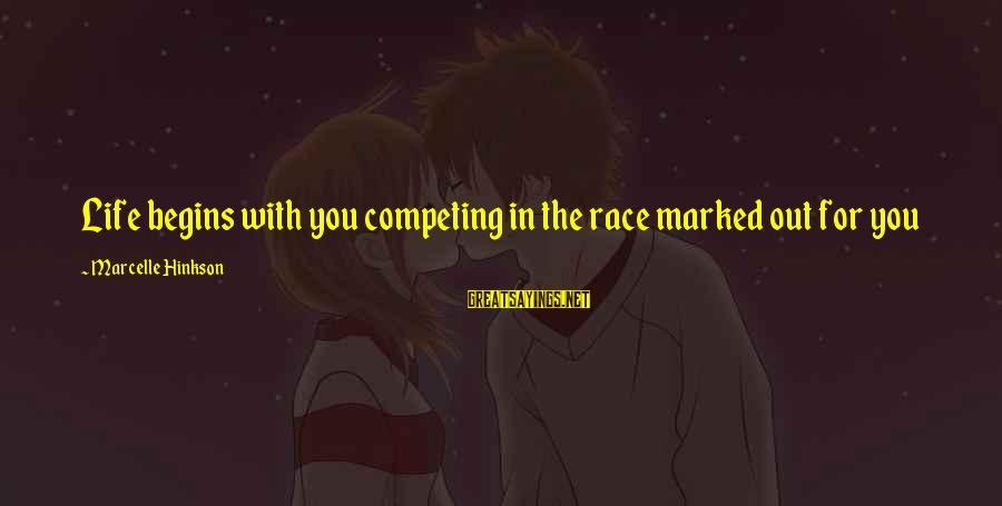 Marcelle Sayings By Marcelle Hinkson: Life begins with you competing in the race marked out for you