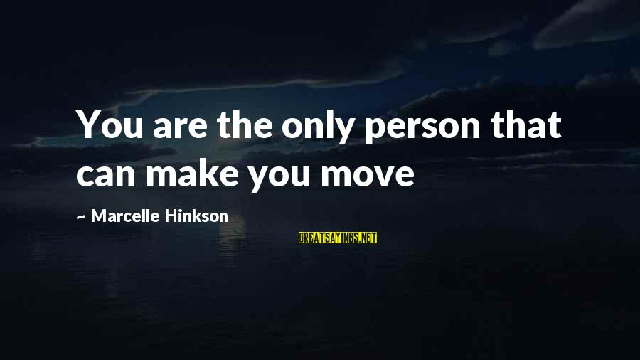 Marcelle Sayings By Marcelle Hinkson: You are the only person that can make you move
