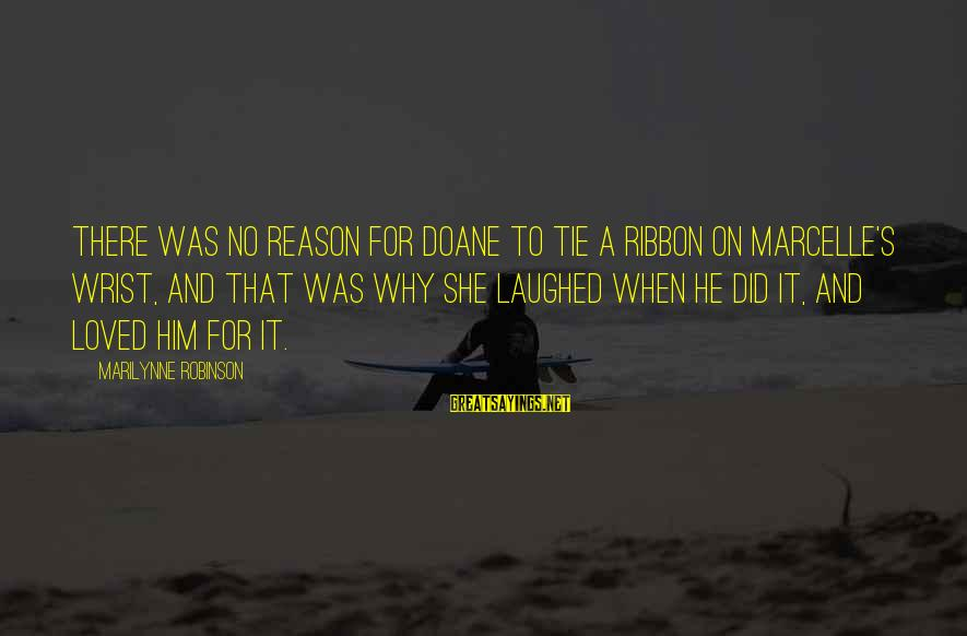 Marcelle Sayings By Marilynne Robinson: There was no reason for Doane to tie a ribbon on Marcelle's wrist, and that