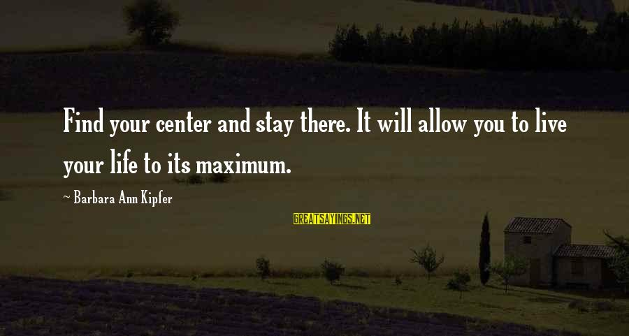 March Madness Inspirational Sayings By Barbara Ann Kipfer: Find your center and stay there. It will allow you to live your life to