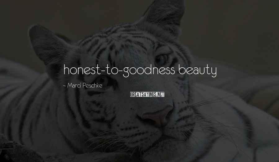 Marci Peschke Sayings: honest-to-goodness beauty