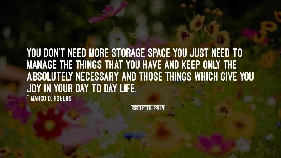 Marco D. Rogers Sayings: You don't need more storage space you just need to manage the things that you