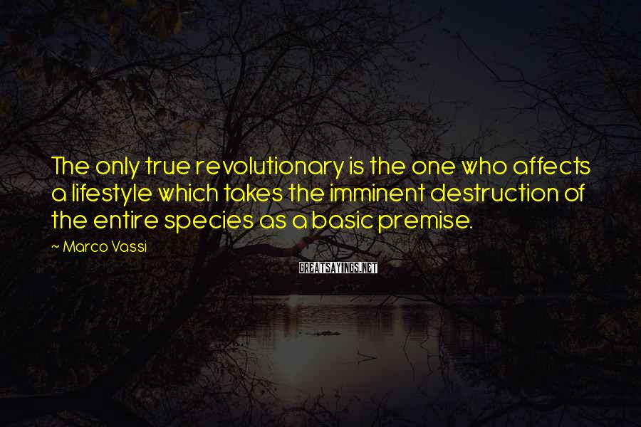 Marco Vassi Sayings: The only true revolutionary is the one who affects a lifestyle which takes the imminent