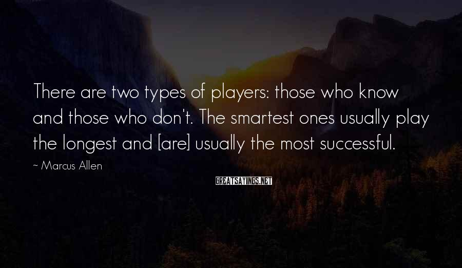 Marcus Allen Sayings: There are two types of players: those who know and those who don't. The smartest