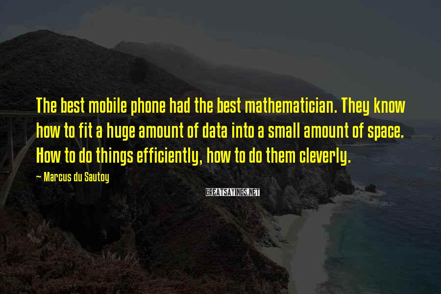 Marcus Du Sautoy Sayings: The best mobile phone had the best mathematician. They know how to fit a huge