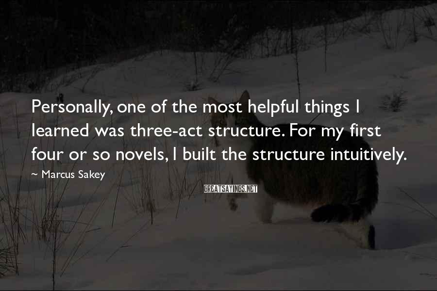 Marcus Sakey Sayings: Personally, one of the most helpful things I learned was three-act structure. For my first