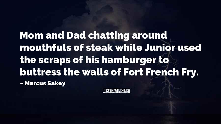 Marcus Sakey Sayings: Mom and Dad chatting around mouthfuls of steak while Junior used the scraps of his