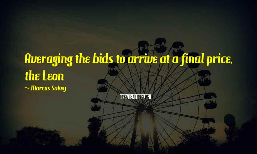 Marcus Sakey Sayings: Averaging the bids to arrive at a final price, the Leon