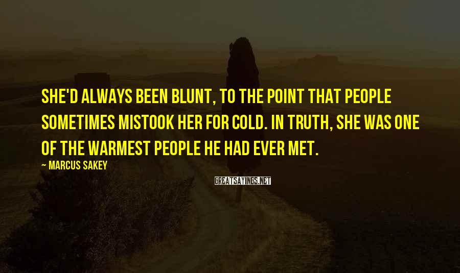 Marcus Sakey Sayings: She'd always been blunt, to the point that people sometimes mistook her for cold. In