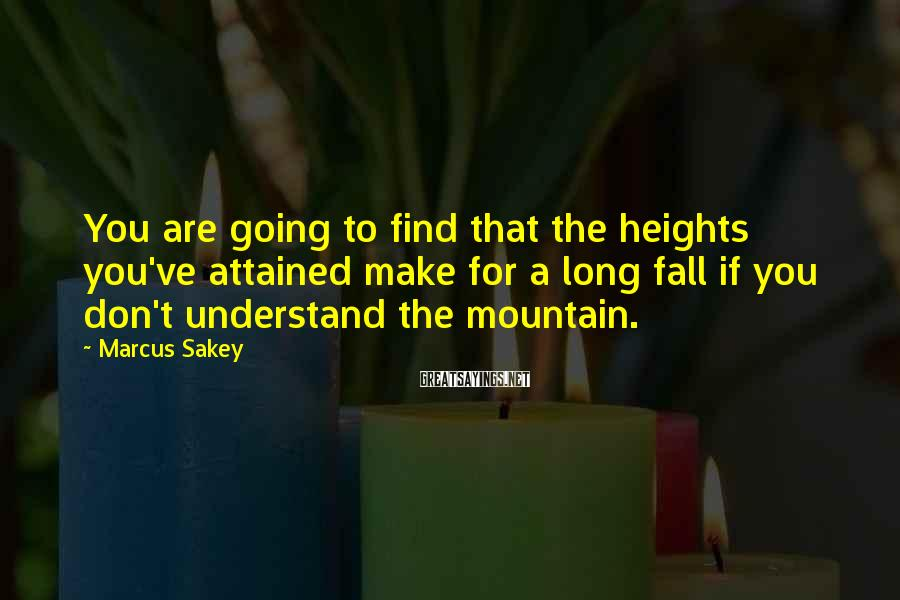Marcus Sakey Sayings: You are going to find that the heights you've attained make for a long fall