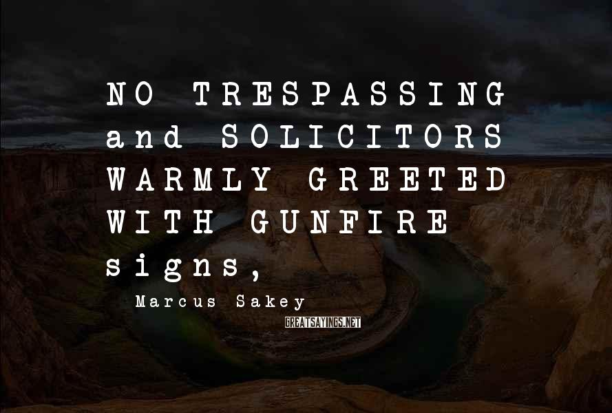 Marcus Sakey Sayings: NO TRESPASSING and SOLICITORS WARMLY GREETED WITH GUNFIRE signs,