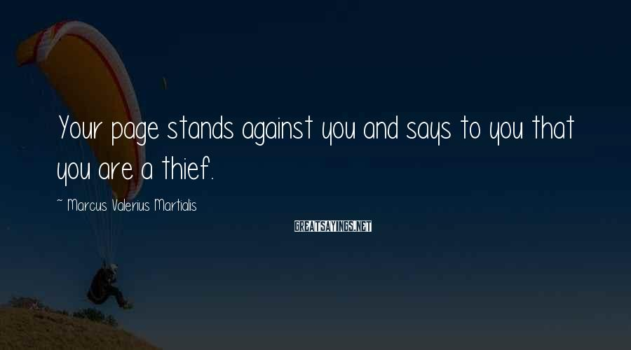 Marcus Valerius Martialis Sayings: Your page stands against you and says to you that you are a thief.