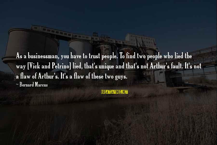 Marcus Vick Sayings By Bernard Marcus: As a businessman, you have to trust people. To find two people who lied the