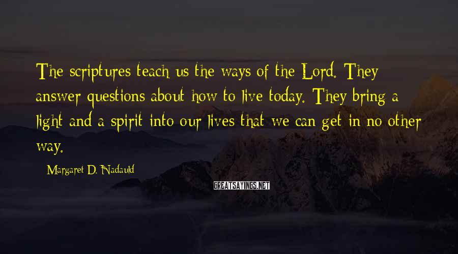 Margaret D. Nadauld Sayings: The scriptures teach us the ways of the Lord. They answer questions about how to