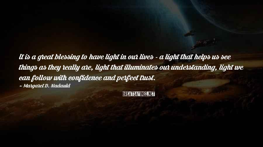 Margaret D. Nadauld Sayings: It is a great blessing to have light in our lives - a light that