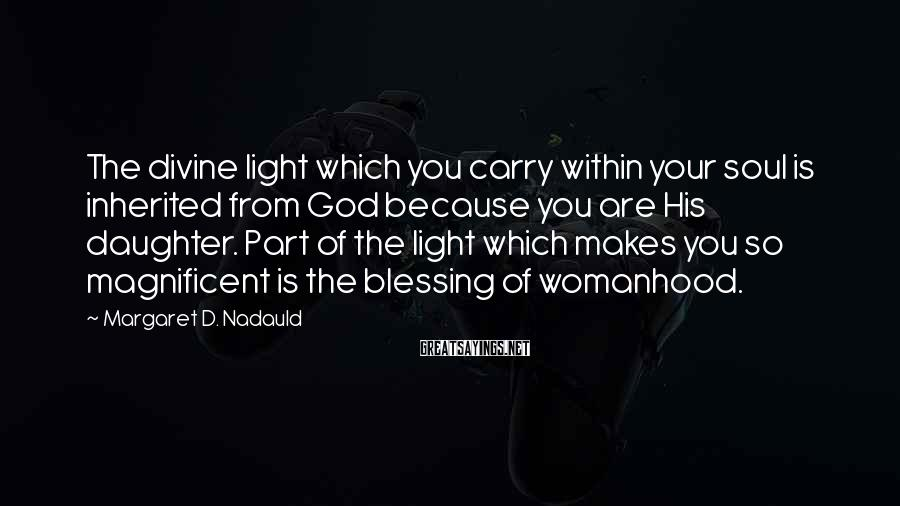 Margaret D. Nadauld Sayings: The divine light which you carry within your soul is inherited from God because you