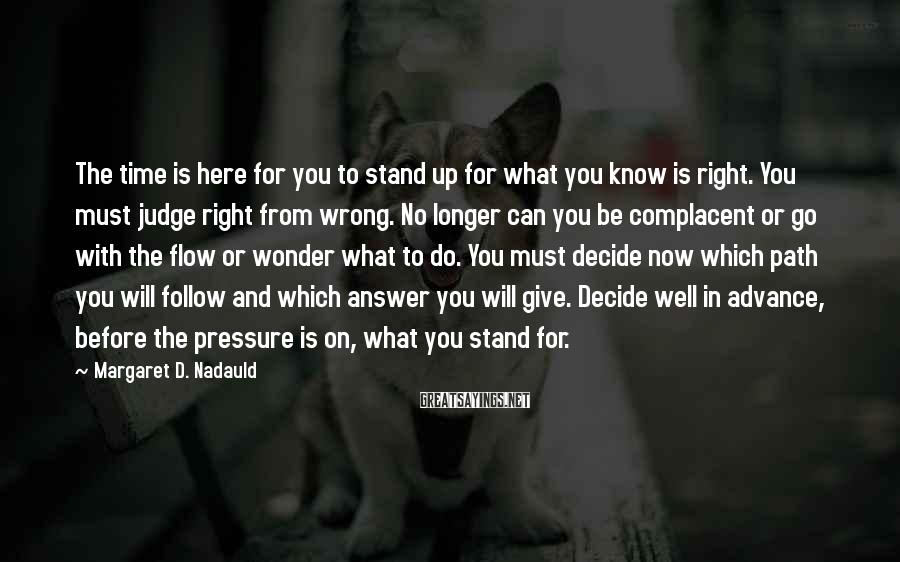 Margaret D. Nadauld Sayings: The time is here for you to stand up for what you know is right.