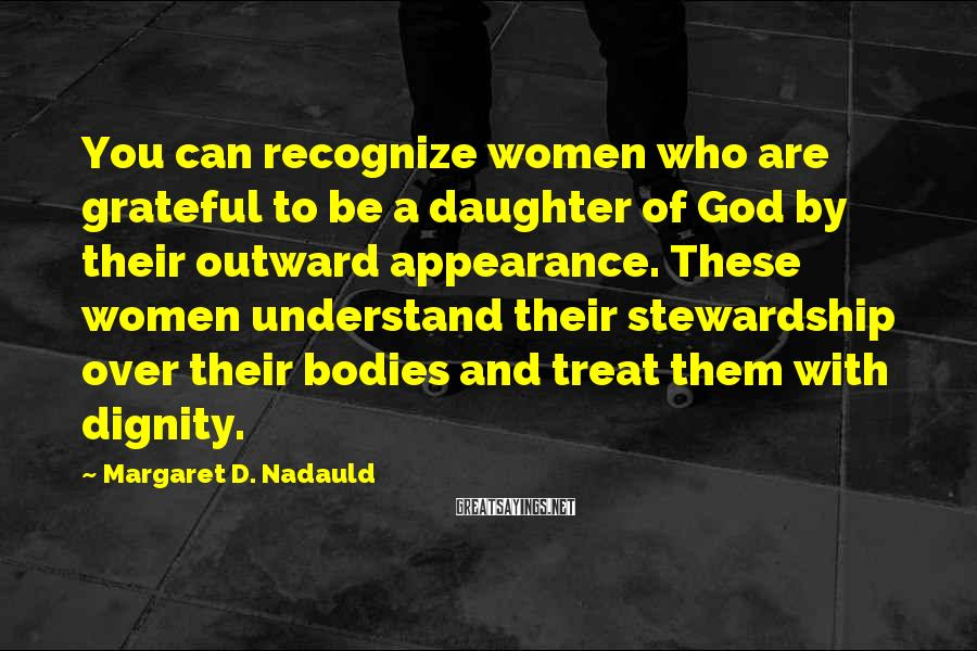 Margaret D. Nadauld Sayings: You can recognize women who are grateful to be a daughter of God by their