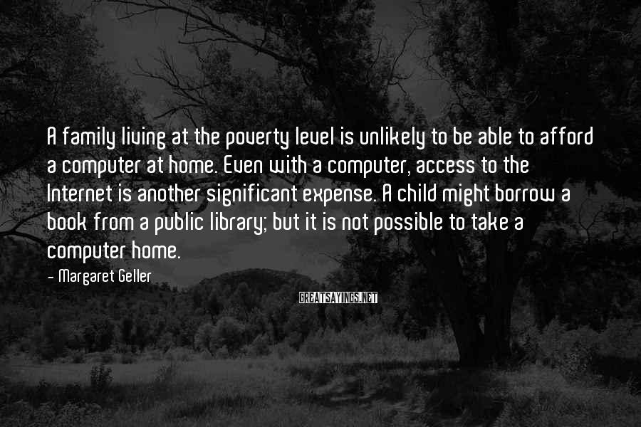 Margaret Geller Sayings: A family living at the poverty level is unlikely to be able to afford a