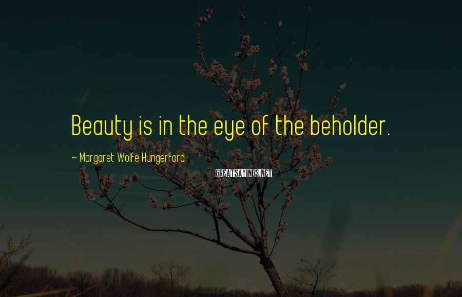 Margaret Wolfe Hungerford Sayings: Beauty is in the eye of the beholder.