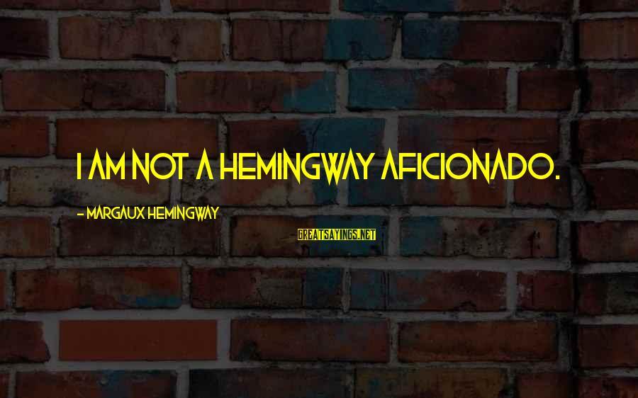 Margaux Hemingway Sayings By Margaux Hemingway: I am not a Hemingway aficionado.