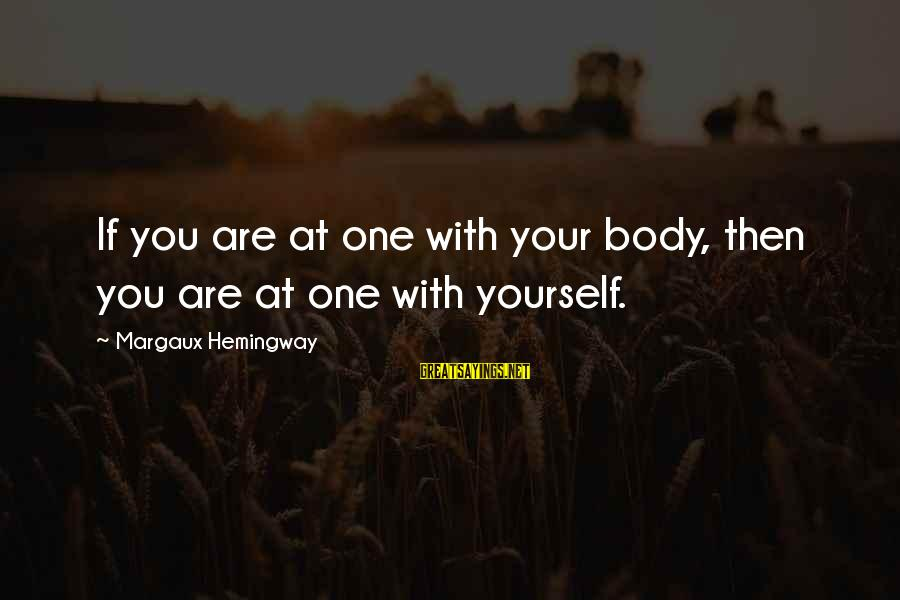 Margaux Hemingway Sayings By Margaux Hemingway: If you are at one with your body, then you are at one with yourself.