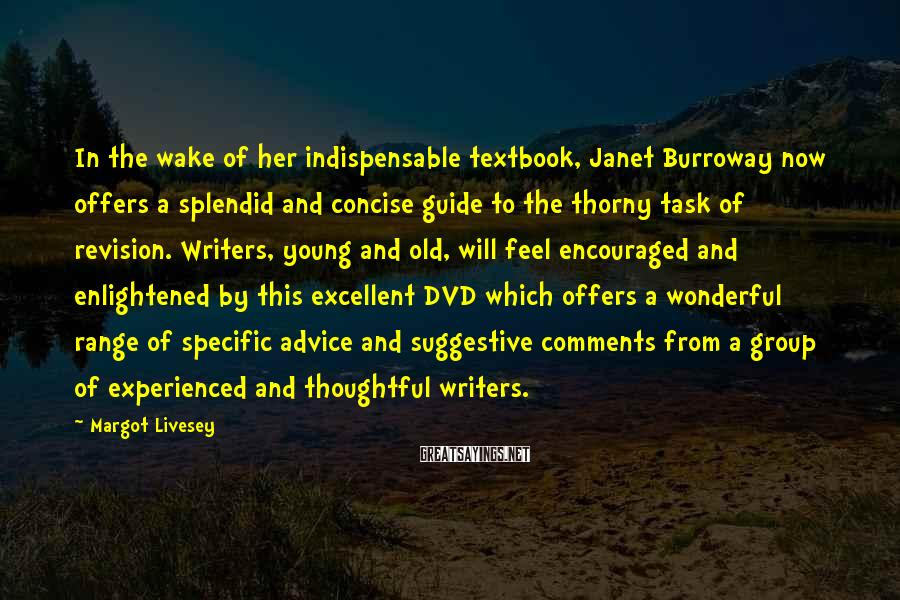 Margot Livesey Sayings: In the wake of her indispensable textbook, Janet Burroway now offers a splendid and concise