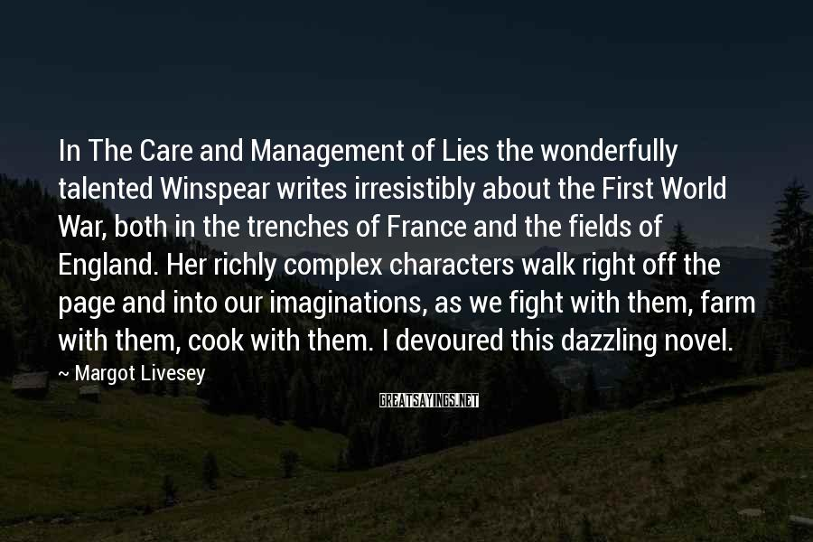 Margot Livesey Sayings: In The Care and Management of Lies the wonderfully talented Winspear writes irresistibly about the