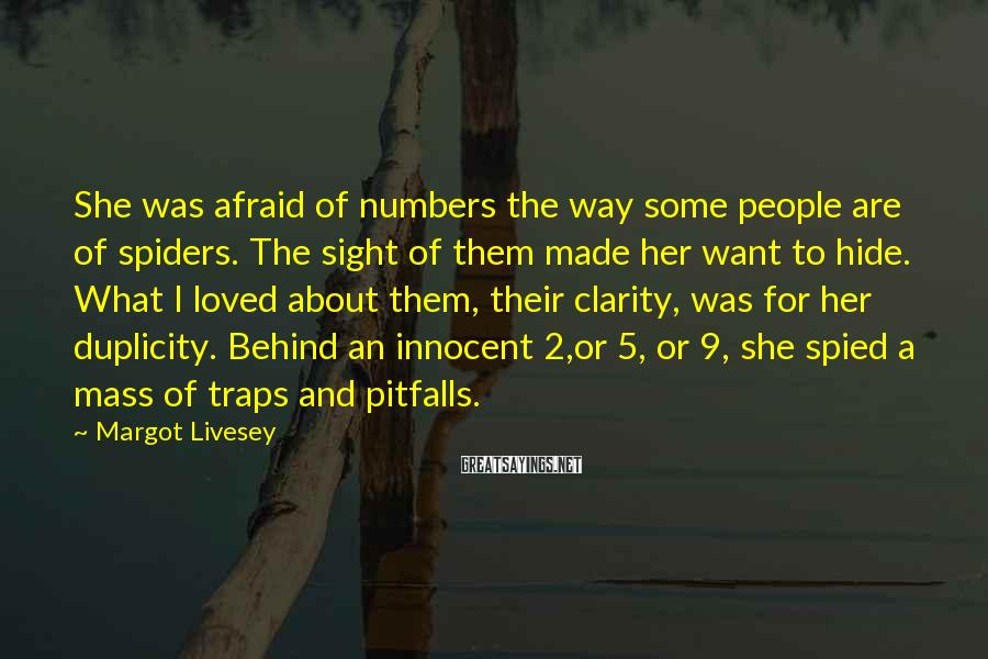 Margot Livesey Sayings: She was afraid of numbers the way some people are of spiders. The sight of