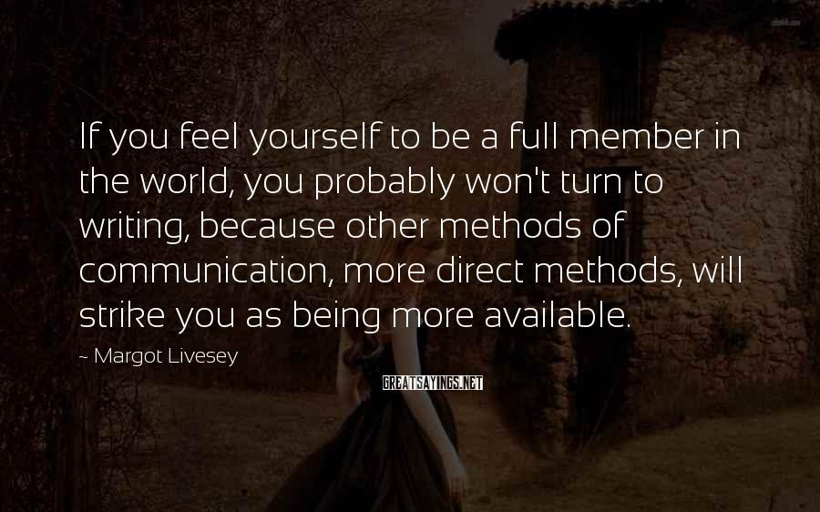 Margot Livesey Sayings: If you feel yourself to be a full member in the world, you probably won't