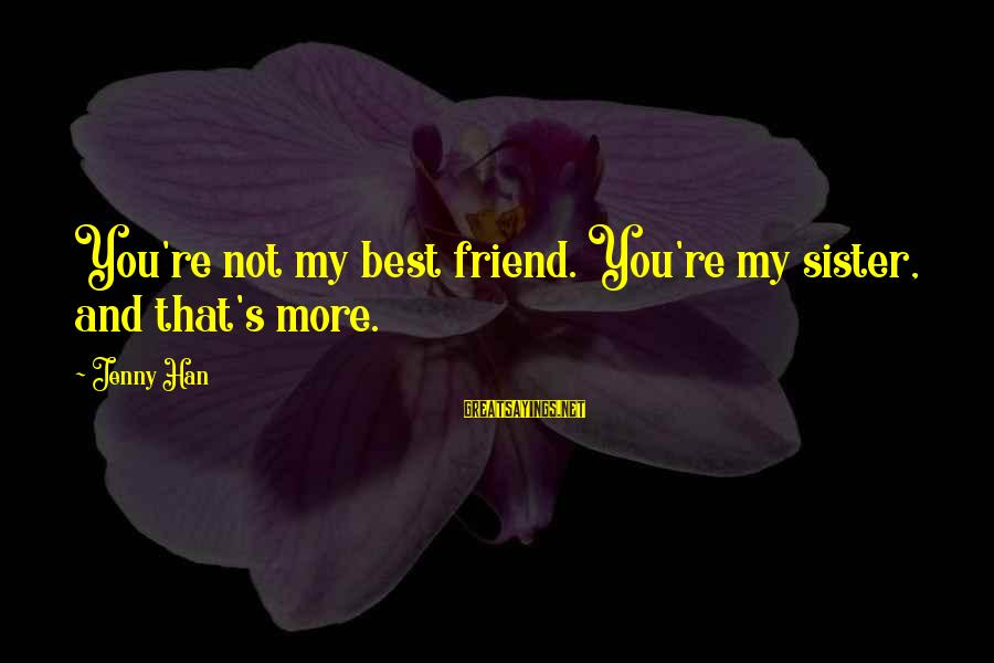 Margot's Sayings By Jenny Han: You're not my best friend. You're my sister, and that's more.