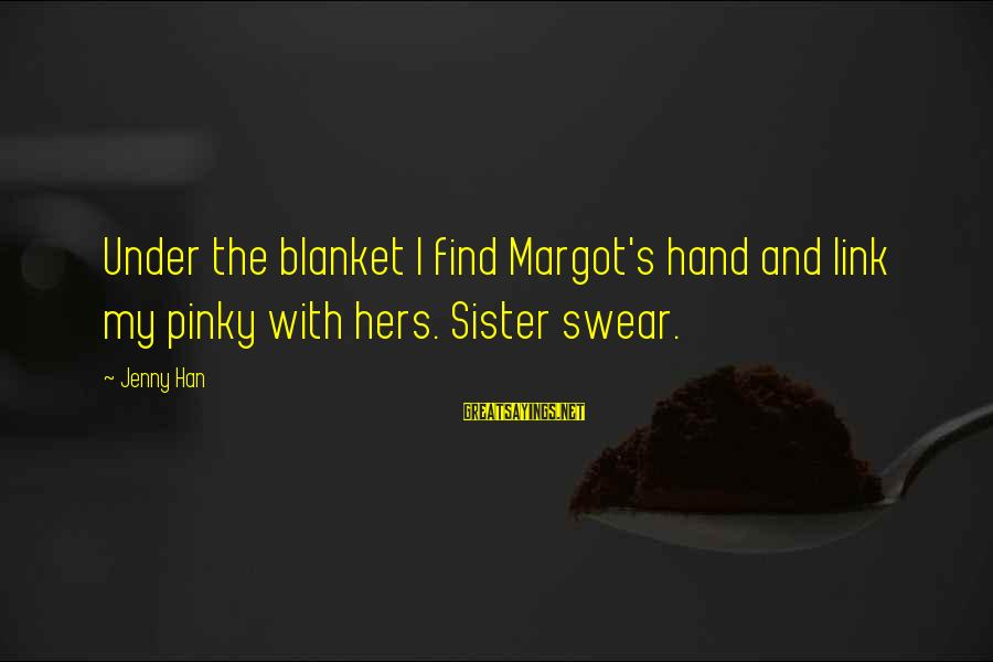 Margot's Sayings By Jenny Han: Under the blanket I find Margot's hand and link my pinky with hers. Sister swear.