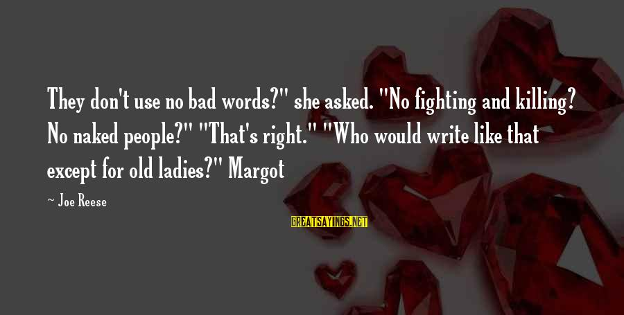 """Margot's Sayings By Joe Reese: They don't use no bad words?"""" she asked. """"No fighting and killing? No naked people?"""""""