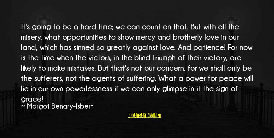 Margot's Sayings By Margot Benary-Isbert: It's going to be a hard time; we can count on that. But with all