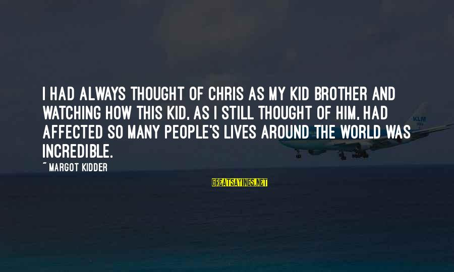 Margot's Sayings By Margot Kidder: I had always thought of Chris as my kid brother and watching how this kid,