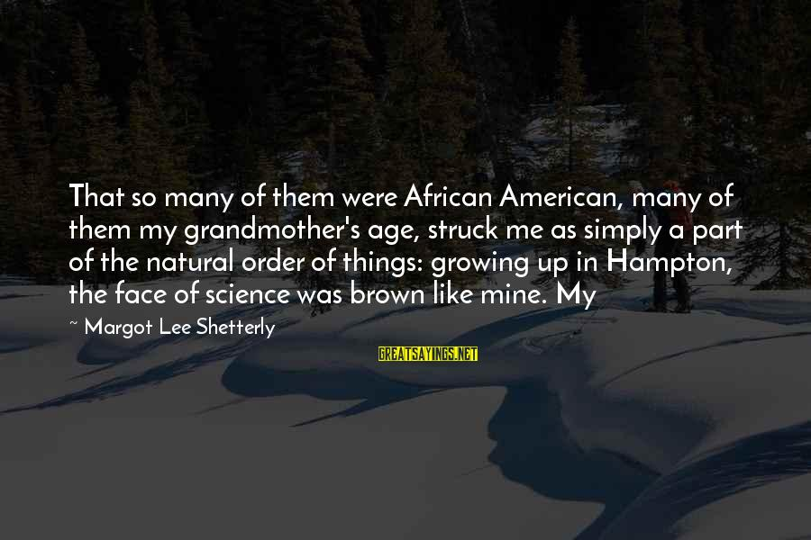 Margot's Sayings By Margot Lee Shetterly: That so many of them were African American, many of them my grandmother's age, struck