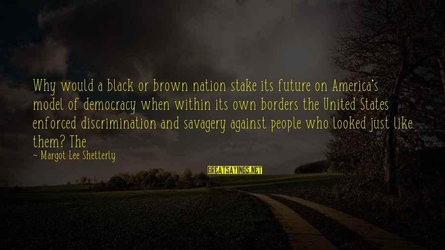 Margot's Sayings By Margot Lee Shetterly: Why would a black or brown nation stake its future on America's model of democracy