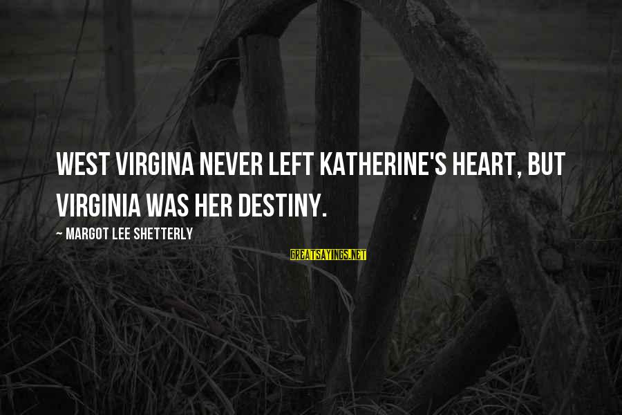 Margot's Sayings By Margot Lee Shetterly: West Virgina never left Katherine's heart, but Virginia was her destiny.