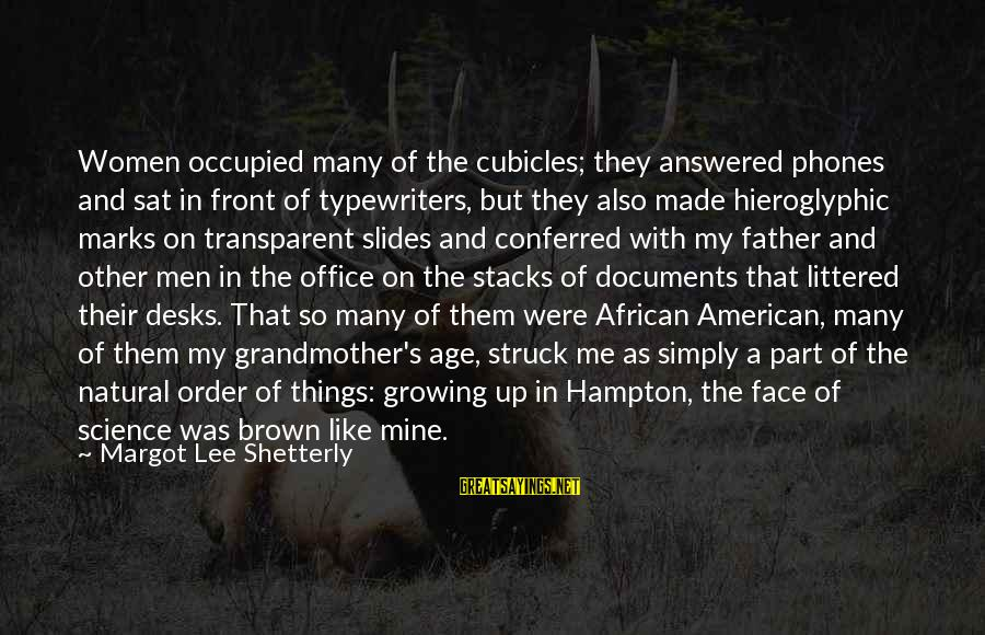 Margot's Sayings By Margot Lee Shetterly: Women occupied many of the cubicles; they answered phones and sat in front of typewriters,