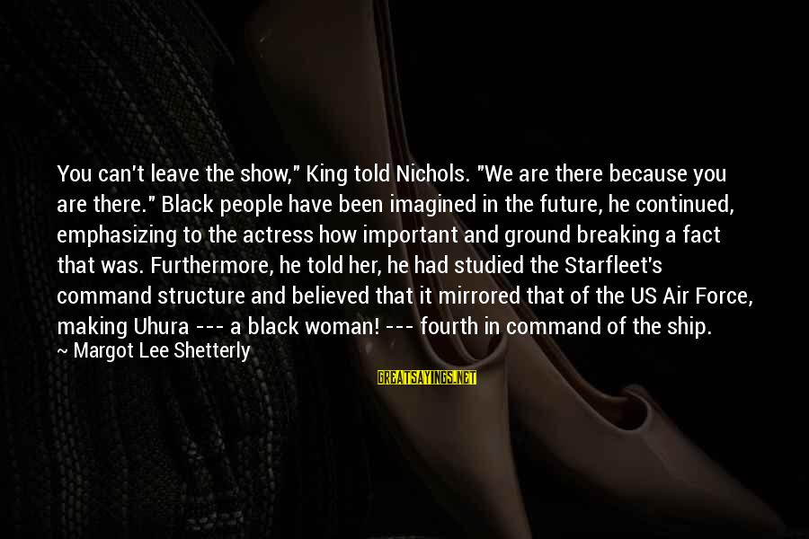 """Margot's Sayings By Margot Lee Shetterly: You can't leave the show,"""" King told Nichols. """"We are there because you are there."""""""
