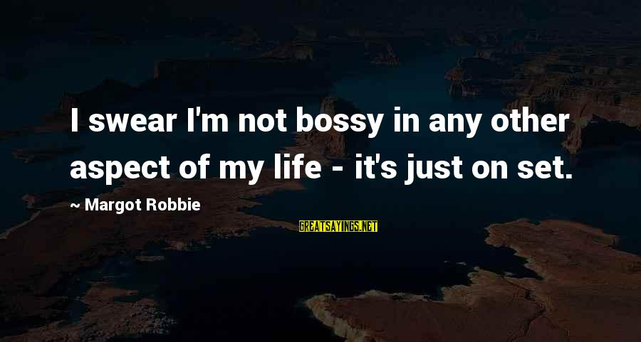 Margot's Sayings By Margot Robbie: I swear I'm not bossy in any other aspect of my life - it's just