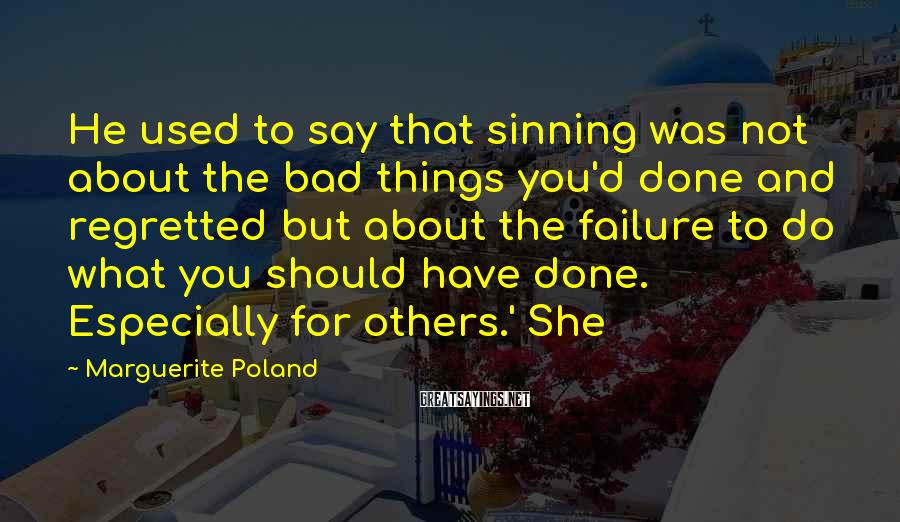 Marguerite Poland Sayings: He used to say that sinning was not about the bad things you'd done and