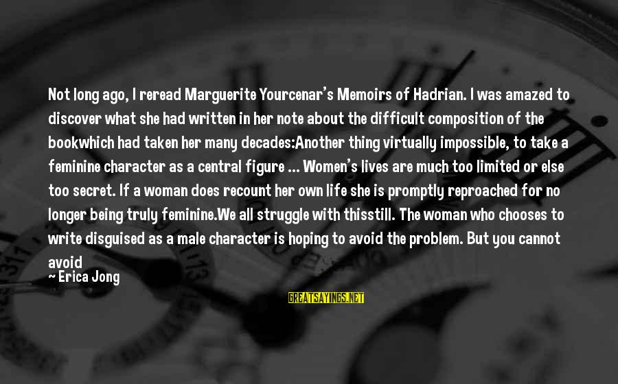 Marguerite Sayings By Erica Jong: Not long ago, I reread Marguerite Yourcenar's Memoirs of Hadrian. I was amazed to discover