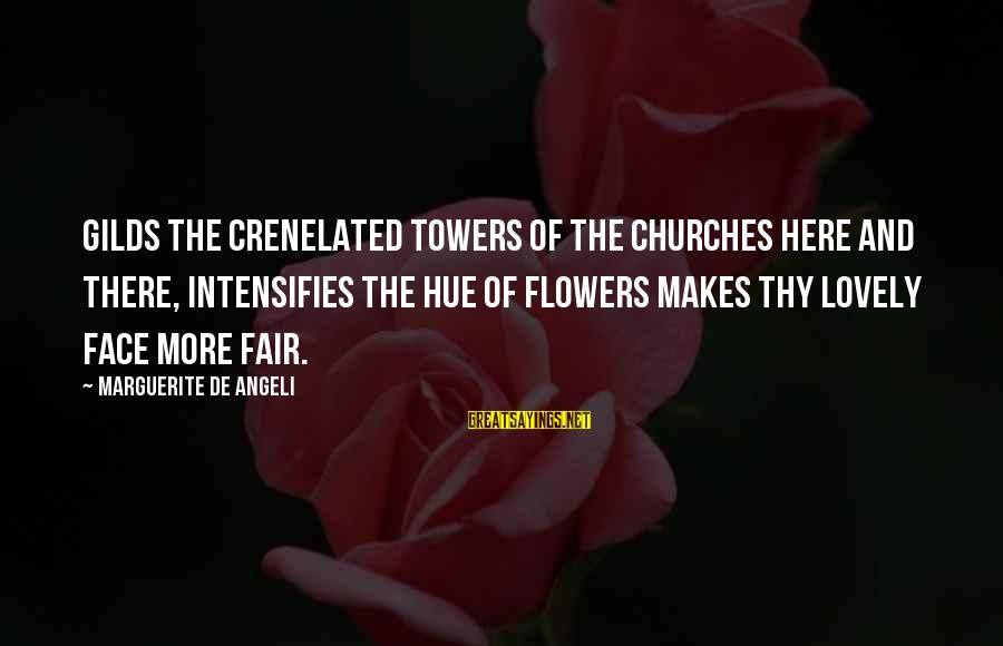 Marguerite Sayings By Marguerite De Angeli: Gilds the crenelated towers of the churches here and there, Intensifies the hue of flowers