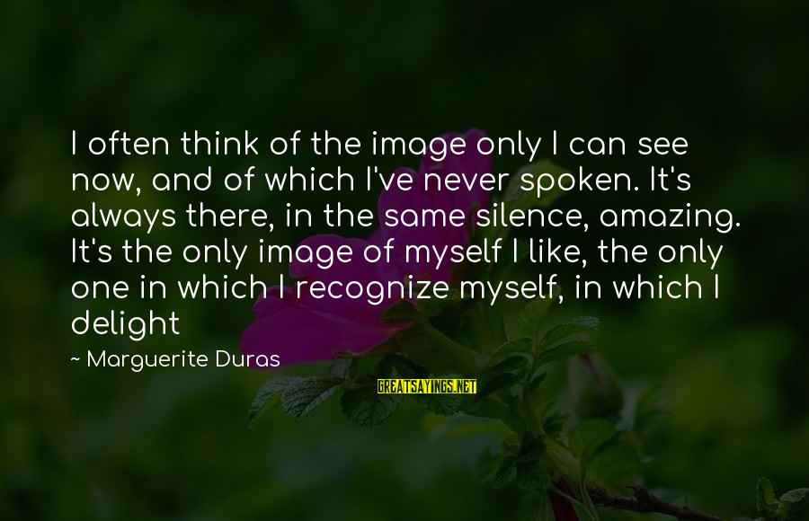 Marguerite Sayings By Marguerite Duras: I often think of the image only I can see now, and of which I've