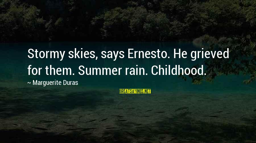 Marguerite Sayings By Marguerite Duras: Stormy skies, says Ernesto. He grieved for them. Summer rain. Childhood.
