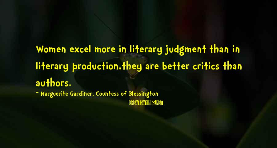 Marguerite Sayings By Marguerite Gardiner, Countess Of Blessington: Women excel more in literary judgment than in literary production,they are better critics than authors.