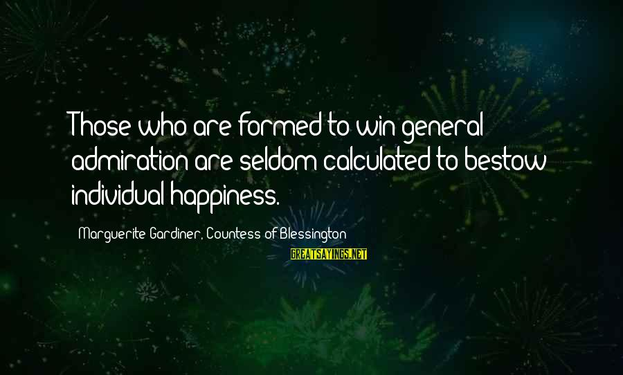 Marguerite Sayings By Marguerite Gardiner, Countess Of Blessington: Those who are formed to win general admiration are seldom calculated to bestow individual happiness.