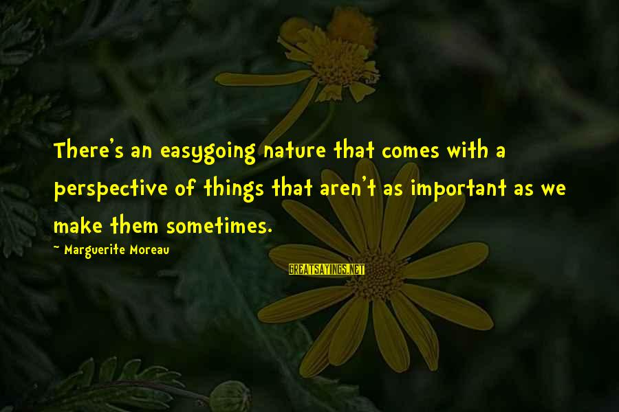 Marguerite Sayings By Marguerite Moreau: There's an easygoing nature that comes with a perspective of things that aren't as important